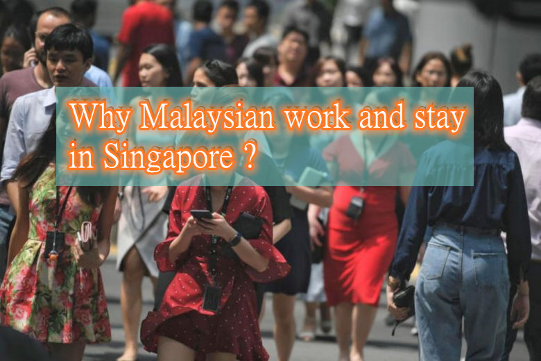 The Reason Why Malaysians Work And Stay in Singapore